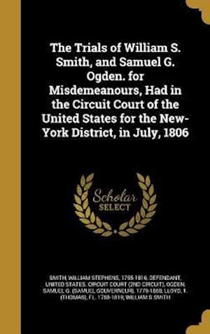 Bog, hardback The Trials of William S. Smith, and Samuel G. Ogden. for Misdemeanours, Had in the Circuit Court of the United States for the New-York District, in Ju