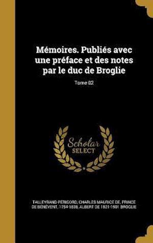 Bog, hardback Memoires. Publies Avec Une Preface Et Des Notes Par Le Duc de Broglie; Tome 02 af Albert De 1821-1901 Broglie