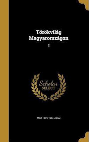 Bog, hardback Torokvilag Magyarorszagon; 2 af Mor 1825-1904 Jokai