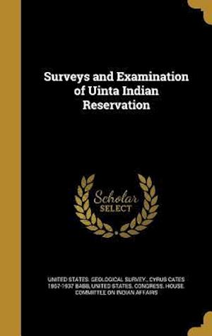 Bog, hardback Surveys and Examination of Uinta Indian Reservation af Cyrus Cates 1867-1937 Babb