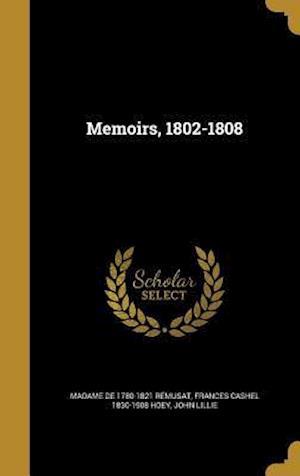Bog, hardback Memoirs, 1802-1808 af John Lillie, Frances Cashel 1830-1908 Hoey, Madame De 1780-1821 Remusat