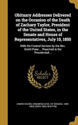 Bog, hardback Obituary Addresses Delivered on the Occasion of the Death of Zachary Taylor, President of the United States, in the Senate and House of Representative af Smith 1803-1875 Pyne