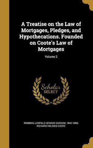 Bog, hardback A Treatise on the Law of Mortgages, Pledges, and Hypothecations. Founded on Coote's Law of Mortgages; Volume 2 af Richard Holmes Coote