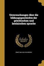Untersuchungen Uber Die Bildungsgeschichte Der Griechischen Und Lateinischen Sprache af Ernst Von 1834-1912 Herzog