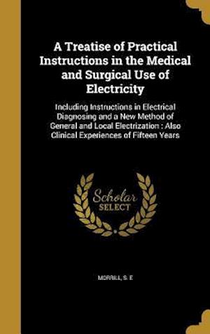 Bog, hardback A Treatise of Practical Instructions in the Medical and Surgical Use of Electricity