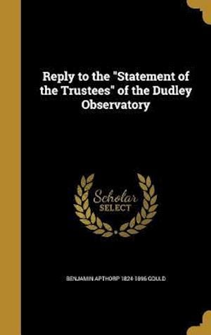 Bog, hardback Reply to the Statement of the Trustees of the Dudley Observatory af Benjamin Apthorp 1824-1896 Gould