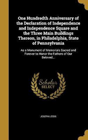 Bog, hardback One Hundredth Anniversary of the Declaration of Independence and Independence Square and the Three Main Buildings Thereon, in Philadelphia, State of P af Joseph Leeds