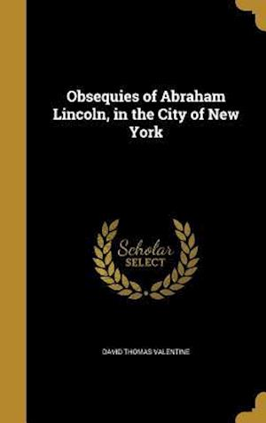Bog, hardback Obsequies of Abraham Lincoln, in the City of New York af David Thomas Valentine