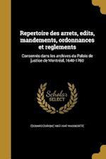 Repertoire Des Arrets, Edits, Mandements, Ordonnances Et Reglements af Edouard Zotique 1867-1947 Massicotte