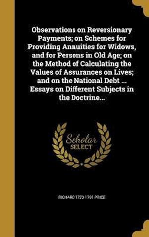 Bog, hardback Observations on Reversionary Payments; On Schemes for Providing Annuities for Widows, and for Persons in Old Age; On the Method of Calculating the Val af Richard 1723-1791 Price
