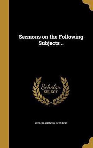 Bog, hardback Sermons on the Following Subjects ..