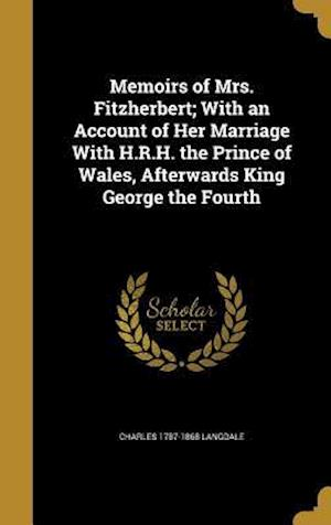 Bog, hardback Memoirs of Mrs. Fitzherbert; With an Account of Her Marriage with H.R.H. the Prince of Wales, Afterwards King George the Fourth af Charles 1787-1868 Langdale