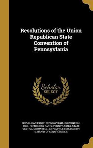 Bog, hardback Resolutions of the Union Republican State Convention of Pennsyvlania