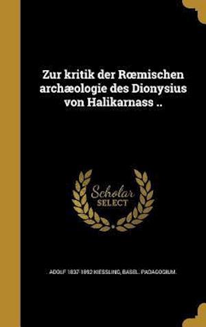 Bog, hardback Zur Kritik Der R Mischen Archaeologie Des Dionysius Von Halikarnass .. af Adolf 1837-1892 Kiessling