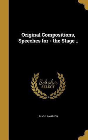 Bog, hardback Original Compositions, Speeches for - The Stage .. af Black Sampson