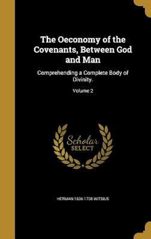 Bog, hardback The Oeconomy of the Covenants, Between God and Man af Herman 1636-1708 Witsius