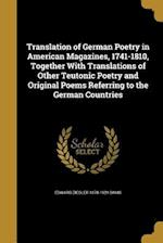 Translation of German Poetry in American Magazines, 1741-1810, Together with Translations of Other Teutonic Poetry and Original Poems Referring to the af Edward Ziegler 1878-1924 Davis
