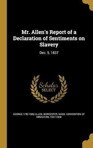 Bog, hardback Mr. Allen's Report of a Declaration of Sentiments on Slavery af George 1792-1883 Allen
