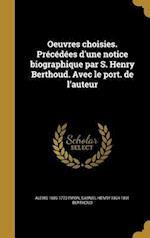 Oeuvres Choisies. Precedees D'Une Notice Biographique Par S. Henry Berthoud. Avec Le Port. de L'Auteur af Samuel Henry 1804-1891 Berthoud, Alexis 1689-1773 Piron
