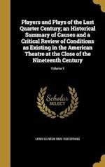 Players and Plays of the Last Quarter Century; An Historical Summary of Causes and a Critical Review of Conditions as Existing in the American Theatre af Lewis Clinton 1869-1935 Strang