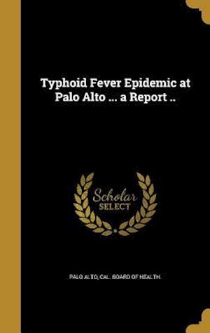 Bog, hardback Typhoid Fever Epidemic at Palo Alto ... a Report ..
