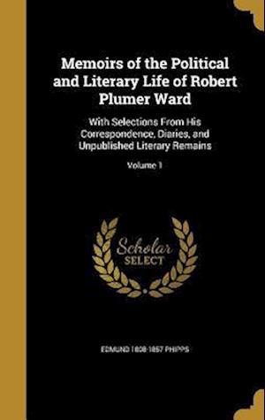 Bog, hardback Memoirs of the Political and Literary Life of Robert Plumer Ward af Edmund 1808-1857 Phipps