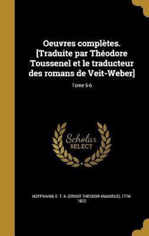 Bog, hardback Oeuvres Completes. [Traduite Par Theodore Toussenel Et Le Traducteur Des Romans de Veit-Weber]; Tome 5-6