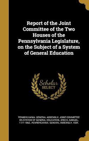 Bog, hardback Report of the Joint Committee of the Two Houses of the Pennsylvania Legislature, on the Subject of a System of General Education