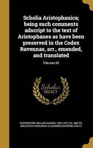 Bog, hardback Scholia Aristophanica; Being Such Comments Adscript to the Text of Aristophanes as Have Been Preserved in the Codex Ravennas, Arr., Emended, and Trans
