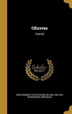 Bog, hardback Oeuvres; Tome 03 af William 1564-1616 Shakespeare, Jean Francois 1733-1816 Ducis