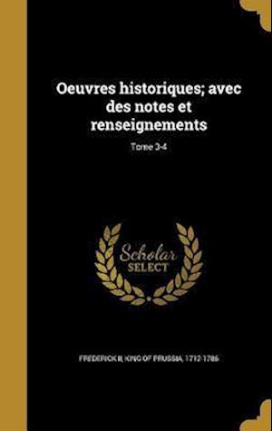 Bog, hardback Oeuvres Historiques; Avec Des Notes Et Renseignements; Tome 3-4
