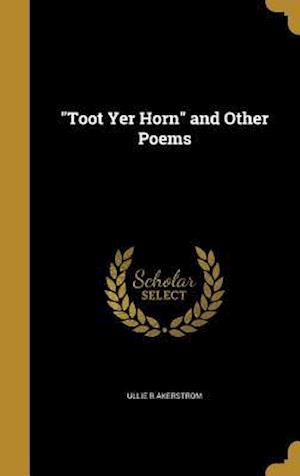 Bog, hardback Toot Yer Horn and Other Poems af Ullie R. Akerstrom