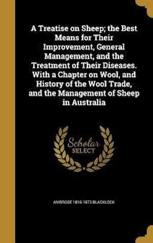 Bog, hardback A Treatise on Sheep; The Best Means for Their Improvement, General Management, and the Treatment of Their Diseases. with a Chapter on Wool, and Histor af Ambrose 1816-1873 Blacklock