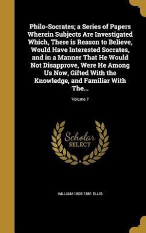 Bog, hardback Philo-Socrates; A Series of Papers Wherein Subjects Are Investigated Which, There Is Reason to Believe, Would Have Interested Socrates, and in a Manne af William 1800-1881 Ellis