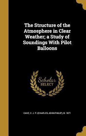 Bog, hardback The Structure of the Atmosphere in Clear Weather; A Study of Soundings with Pilot Balloons