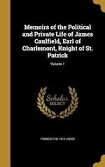 Memoirs of the Political and Private Life of James Caulfield, Earl of Charlemont, Knight of St. Patrick; Volume 1 af Francis 1751-1812 Hardy