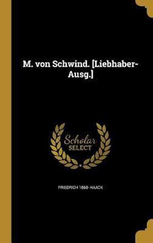 Bog, hardback M. Von Schwind. [Liebhaber-Ausg.] af Friedrich 1868- Haack