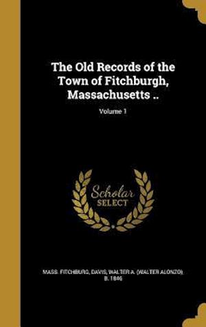 Bog, hardback The Old Records of the Town of Fitchburgh, Massachusetts ..; Volume 1 af Mass Fitchburg