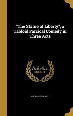 Bog, hardback The Statue of Liberty, a Tabloid Farcical Comedy in Three Acts af Miron Leffingwell