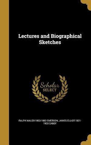 Bog, hardback Lectures and Biographical Sketches af James Elliot 1821-1903 Cabot, Ralph Waldo 1803-1882 Emerson