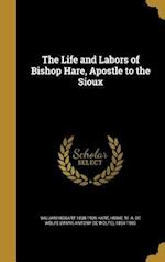 The Life and Labors of Bishop Hare, Apostle to the Sioux af William Hobart 1838-1909 Hare