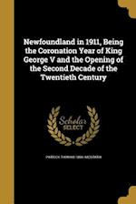 Newfoundland in 1911, Being the Coronation Year of King George V and the Opening of the Second Decade of the Twentieth Century af Patrick Thomas 1868- McGrath