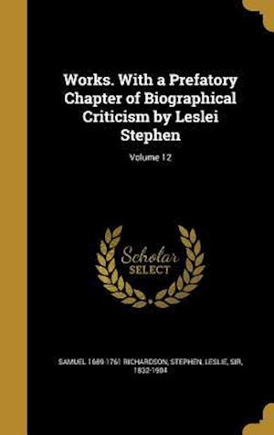 Bog, hardback Works. with a Prefatory Chapter of Biographical Criticism by Leslei Stephen; Volume 12 af Samuel 1689-1761 Richardson