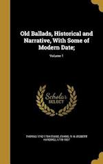 Old Ballads, Historical and Narrative, with Some of Modern Date;; Volume 1