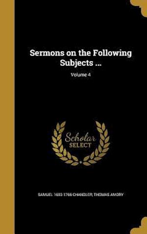 Bog, hardback Sermons on the Following Subjects ...; Volume 4 af Thomas Amory, Samuel 1693-1766 Chandler