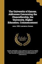 The University of Kansas. Addresses Concerning the Chancellorship, the University, Higher Education. Commencement af Francis Huntington 1840- Snow