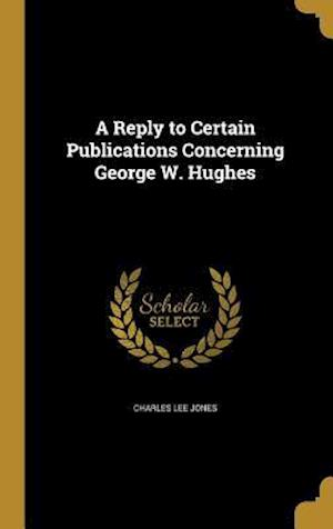 Bog, hardback A Reply to Certain Publications Concerning George W. Hughes af Charles Lee Jones