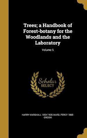 Bog, hardback Trees; A Handbook of Forest-Botany for the Woodlands and the Laboratory; Volume 5 af Harry Marshall 1854-1906 Ward, Percy 1865- Groom