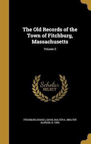 Bog, hardback The Old Records of the Town of Fitchburg, Massachusetts; Volume 2