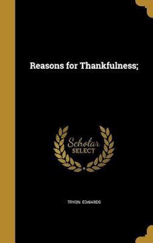 Bog, hardback Reasons for Thankfulness; af Tryon Edwards
